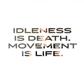 "Elle Quote ""Idleness is death. Movement is life"""