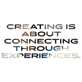 "Aoki Quote ""Creating is about connecting through experiences."""